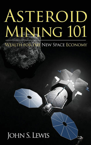 Asteroid Mining 101 - Wealth for the New Space Economy by John S. Lewis.